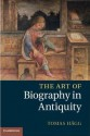 The Art of Biography in Antiquity - Tomas H'Agg, Stephen J. Harrison
