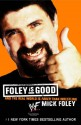 Foley Is Good - And the Real World is Faker Than Wrestling (01) by Foley, Mick [Mass Market Paperback (2002)] - Mick Foley