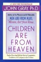 Children Are from Heaven: Positive Parenting Skills for Raising Cooperative, Confident, and Compassionate Children - John Gray