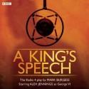 A King's Speech: The BBC Radio Play - Mark Burgess, Alex Jennings, Full Cast