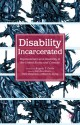 Disability Incarcerated: Imprisonment and Disability in the United States and Canada - Allison C. Carey, Liat Ben-moshe, Chris Chapman