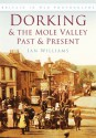 Dorking & the Mole Valley in Old Photographs: Past & Present - Ian Williams
