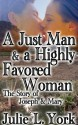 A Just Man & A Highly Favored Woman - Julie L. York