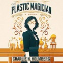 The Plastic Magician (The Paper Magician #4) - Sarah Zimmerman, Charlie N. Holmberg