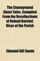 The Stoneground Ghost Tales, Compiled from the Recollections of Roland Batchel, Vicar of the Parish - E.G. Swain