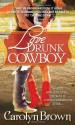 Love Drunk Cowboy - Carolyn Brown