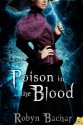 Poison in the Blood (Bad Witch: The Emily Chronicles) - Robyn Bachar