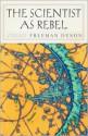 The Scientist as Rebel - Freeman John Dyson