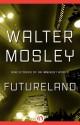 Futureland: Nine Stories of an Imminent World - Walter Mosley