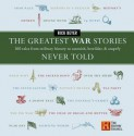The Greatest War Stories Never Told - Rick Beyer