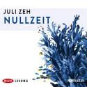 Nullzeit - Juli Zeh, Britta Steffenhagen, Thomas Sarbacher, Der Audio Verlag