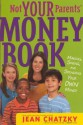 Not Your Parents' Money Book: Making, Saving, and Spending Your Own Money - Jean Chatzky, Erwin Haya