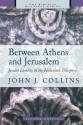Between Athens and Jerusalem: Jewish Identity in the Hellenistic Diaspora (Biblical Resource) - John J. Collins
