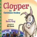 Clopper the Christmas Donkey (Board Book) - Emily King, Ed Olson