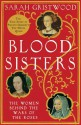 Blood Sisters: The Hidden Lives of the Women Behind the Wars of the Roses - Sarah Gristwood