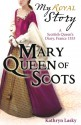 Mary Queen of Scots: A Scottish Queen's Diary, France, 1553 - Kathryn Lasky