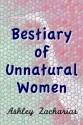 A Bestiary of Unnatural Women - Ashley Zacharias