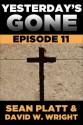 Yesterday's Gone: Episode 11 - Sean Platt, David W. Wright