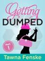 Getting Dumped - Part 1 - Tawna Fenske