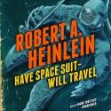 Have Space Suit - Will Travel - Robert A. Heinlein, Mark Turetsky, Inc. Blackstone Audio