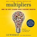 Multipliers: How the Best Leaders Make Everyone Smarter (Audio) - Liz Wiseman, Greg Mckeown, John Meagher