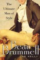 Beau Brummell: The Ultimate Man of Style - Ian Kelly