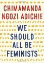 We Should All Be Feminists by Chimamanda Ngozi Adichie (2015-02-03) - Chimamanda Ngozi Adichie