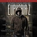 Euphoria Z: Euphoria Z, Book 1 - Luke Ahearn, Luke Ahearn, Roberto Scarlato