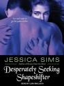 Desperately Seeking Shapeshifter - Jessica Sims, Leah Mallach