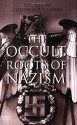The Occult Roots of Nazism: Secret Aryan Cults and Their Influence on Nazi Ideology - Nicholas Goodrick-Clarke