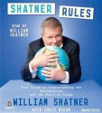 Shatner Rules: Your Key to Understanding the Shatnerverse and the World atLarge - William Shatner