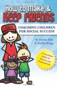 How To Make And Keep Friends: Coaching Children For Social Success - Donna Shea, Nadine Briggs