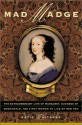 Mad Madge: The Extraordinary Life of Margaret, Duchess of Newcastle, the First Woman to Live by Her Pen - Katie Whitaker