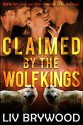Claimed by the Wolf Kings - Liv Brywood