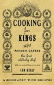 Cooking for Kings: The Life of Antonin Careme - The First Celebrity Chef - Ian Kelly