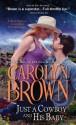 Just a Cowboy and His Baby - Carolyn Brown