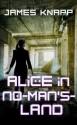 Alice in No-Man's-Land - James Knapp