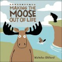 Making the Moose Out of Life - Nicholas Oldland