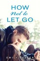 How Not to Let Go - Emily Foster
