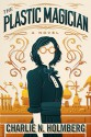 The Plastic Magician (The Paper Magician #4) - Charlie N. Holmberg