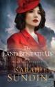 The Land Beneath Us - Sarah Sundin