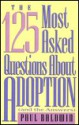 The One Hundred Twenty-Five Most Asked Questions about Adoption (And the Answers) - Paul Baldwin