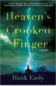 Heaven's Crooked Finger: An Earl Marcus Mystery - Hank Early