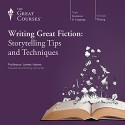 Writing Great Fiction: Storytelling Tips and Techniques - The Great Courses, Professor James Hynes, The Great Courses