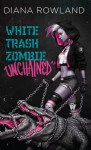 White Trash Zombie Unchained - Diana Rowland