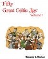 Fifty Great Celtic Jigs - Gregory L. Mahan