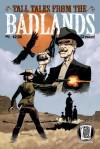 "Tall Tales from the Badlands, Vol. #1 - Sean Fahey, Kevin Fahey, Lisandro Estherren, J.C. Grande, Juan Romera, Borja ""Borch"" Pena, Jose Holder, Dave Davis, Marco Pedrana, Adam Pruett"