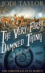 The Very First Damned Thing - A Chronicles of St Mary Short Story - Jodi Taylor