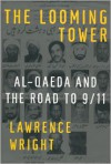 The Looming Tower: Al-Qaeda and the Road to 9/11 - Lawrence Wright