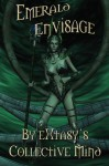 Emerald Envisage - Extasy's Mind Collective, Mark Alders, Marc Jarrod, A.J. Llewellyn, D.J. Manly, C.R. Moss, Tierney O'Malley, Evelyn Star, Jen Suits, Laura Tolomei, Alexis Anthony, Jojo Brown, Paula Calloway, Kira Chase, Christie Gordon, Viola Grace, Stephani Hecht, Celia Jade, Extasy's Mi